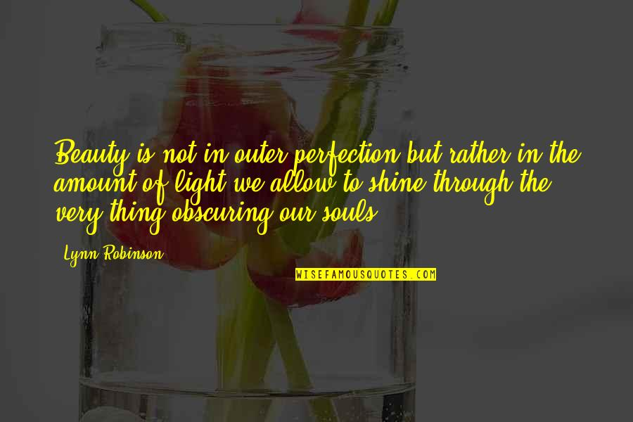 Hardship Paid Off Quotes By Lynn Robinson: Beauty is not in outer perfection but rather