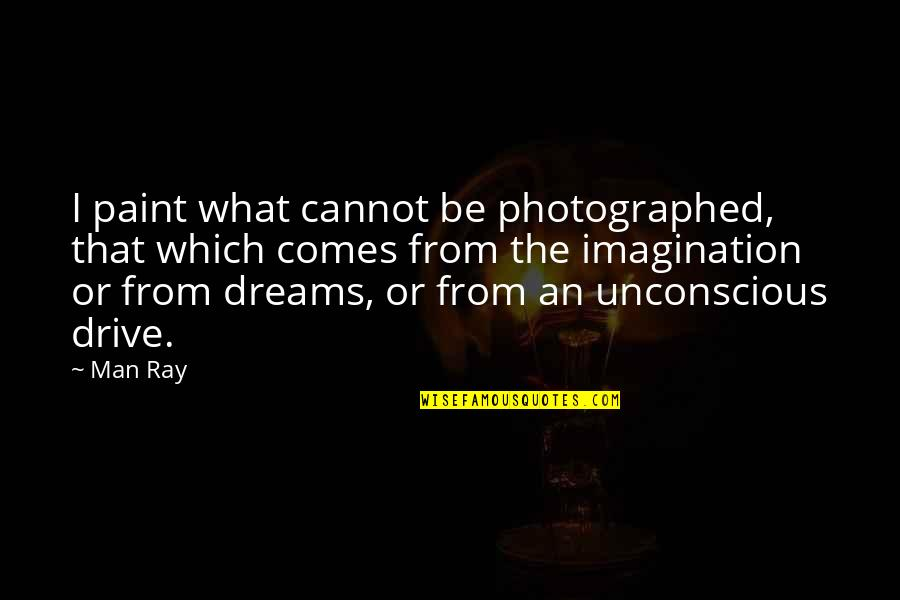 Hardship Paid Off Quotes By Man Ray: I paint what cannot be photographed, that which