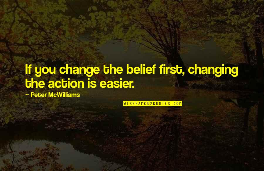 Hardship Paid Off Quotes By Peter McWilliams: If you change the belief first, changing the