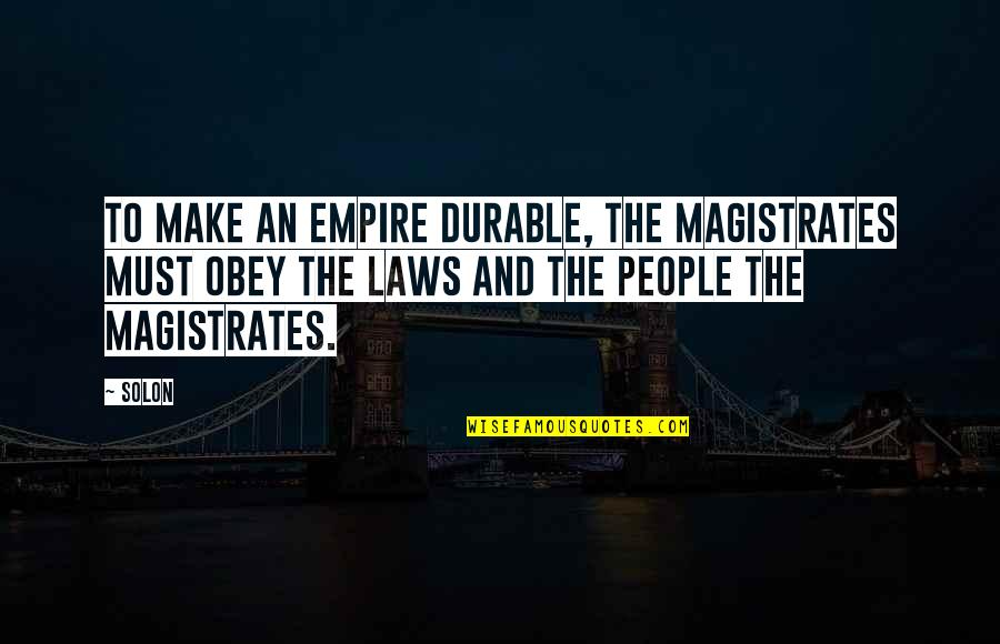 Hardstyle Music Quotes By Solon: To make an empire durable, the magistrates must
