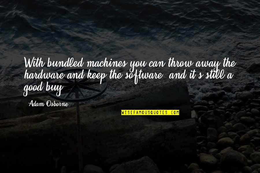 Hardware And Software Quotes By Adam Osborne: With bundled machines you can throw away the