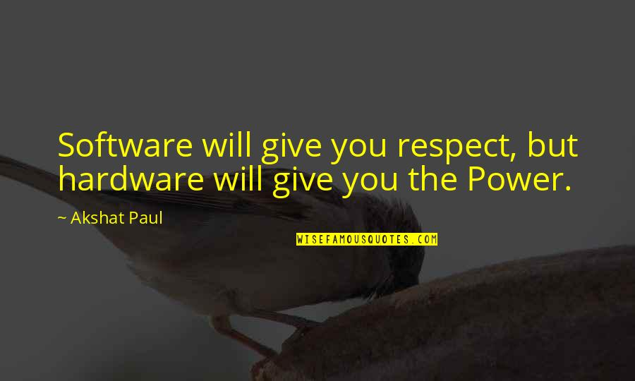 Hardware And Software Quotes By Akshat Paul: Software will give you respect, but hardware will
