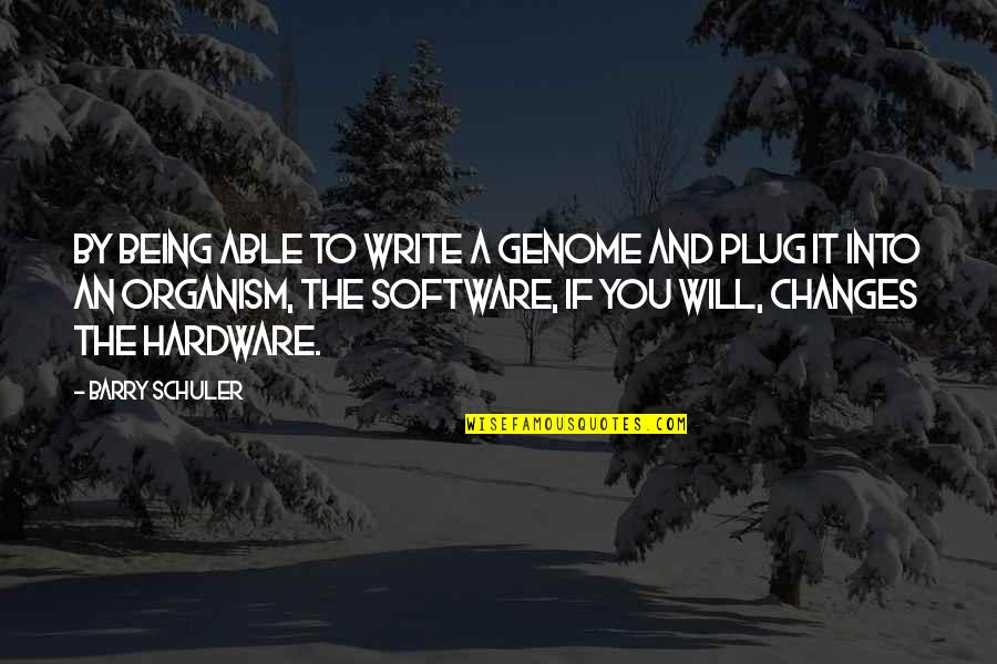 Hardware And Software Quotes By Barry Schuler: By being able to write a genome and