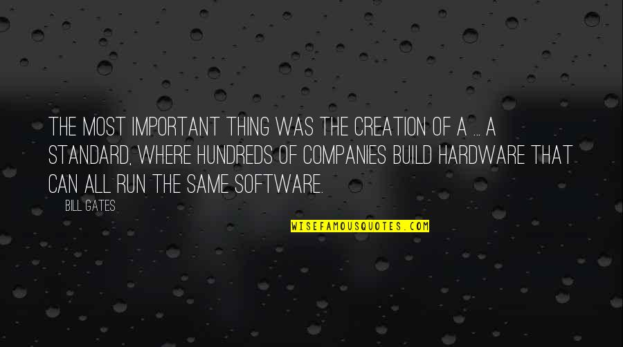 Hardware And Software Quotes By Bill Gates: The most important thing was the creation of