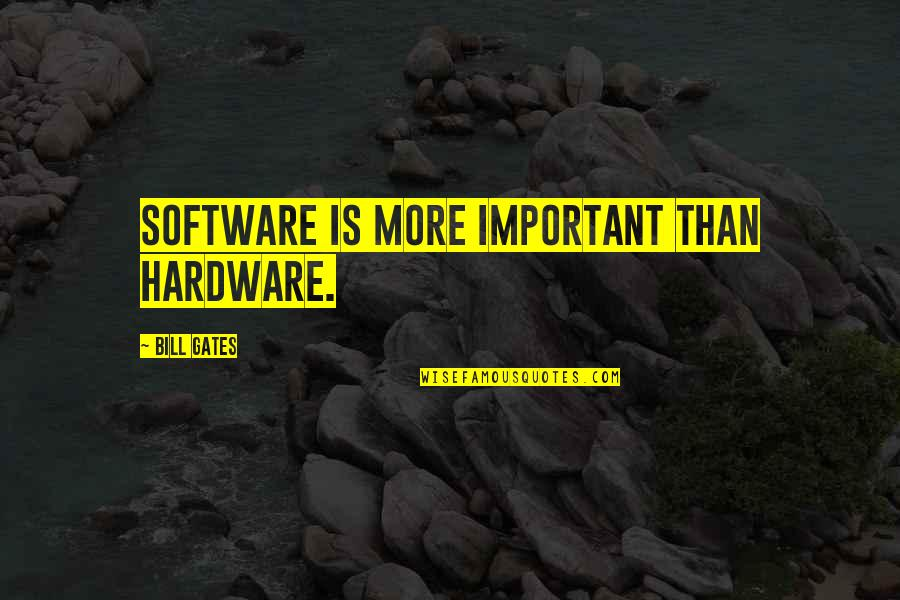 Hardware And Software Quotes By Bill Gates: Software is more important than hardware.