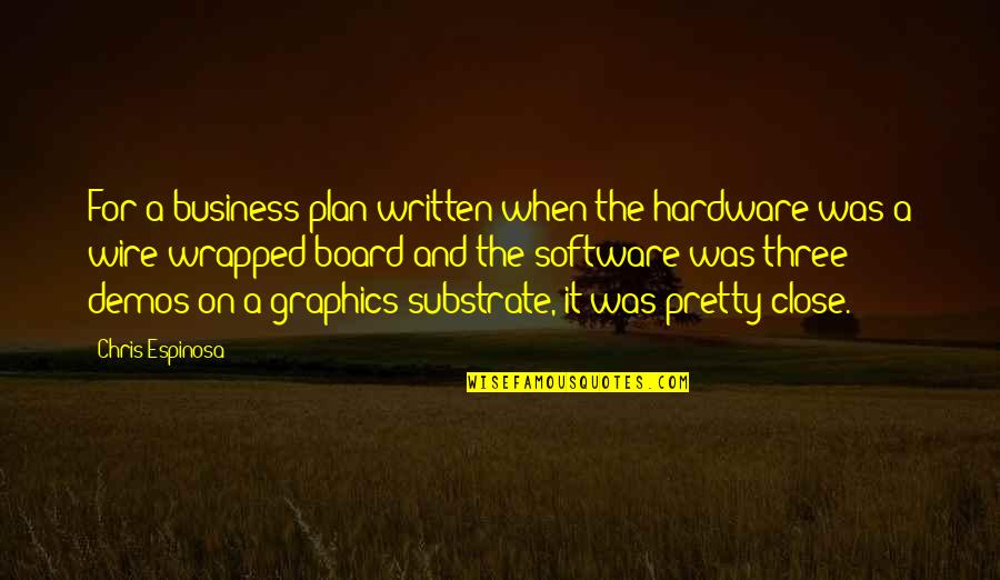 Hardware And Software Quotes By Chris Espinosa: For a business plan written when the hardware