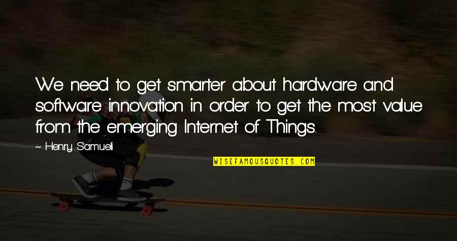 Hardware And Software Quotes By Henry Samueli: We need to get smarter about hardware and