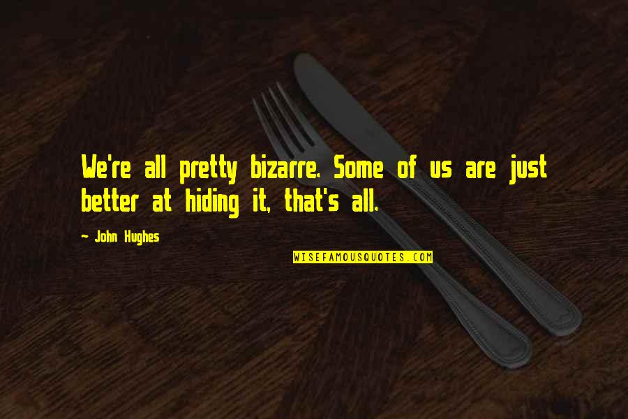 Hardware And Software Quotes By John Hughes: We're all pretty bizarre. Some of us are