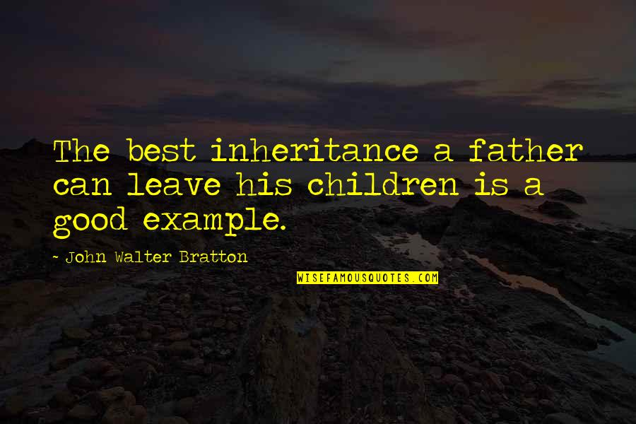 Hardware And Software Quotes By John Walter Bratton: The best inheritance a father can leave his