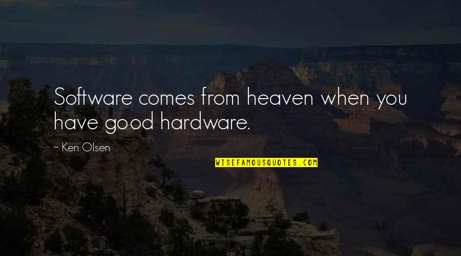 Hardware And Software Quotes By Ken Olsen: Software comes from heaven when you have good