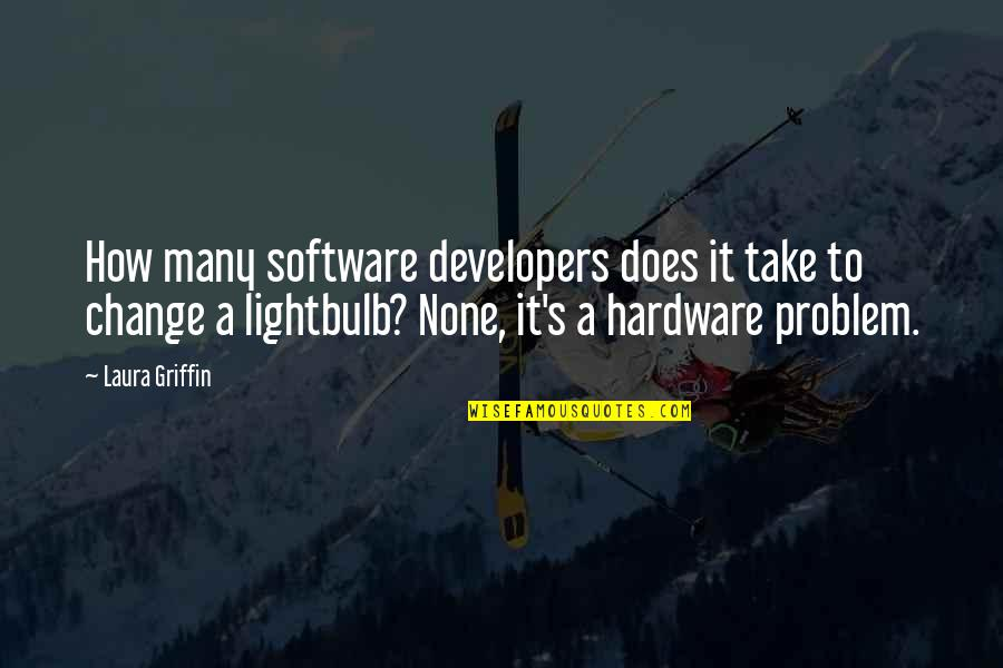 Hardware And Software Quotes By Laura Griffin: How many software developers does it take to