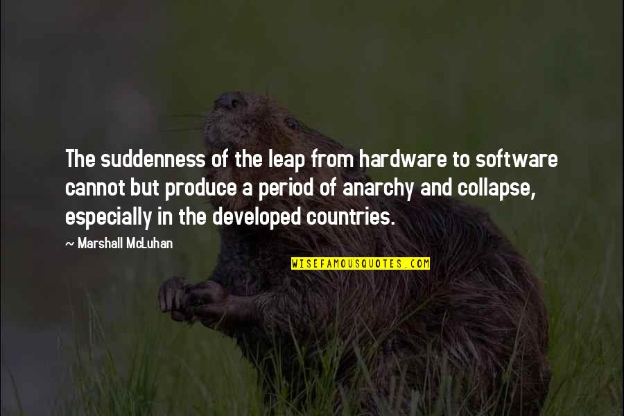 Hardware And Software Quotes By Marshall McLuhan: The suddenness of the leap from hardware to