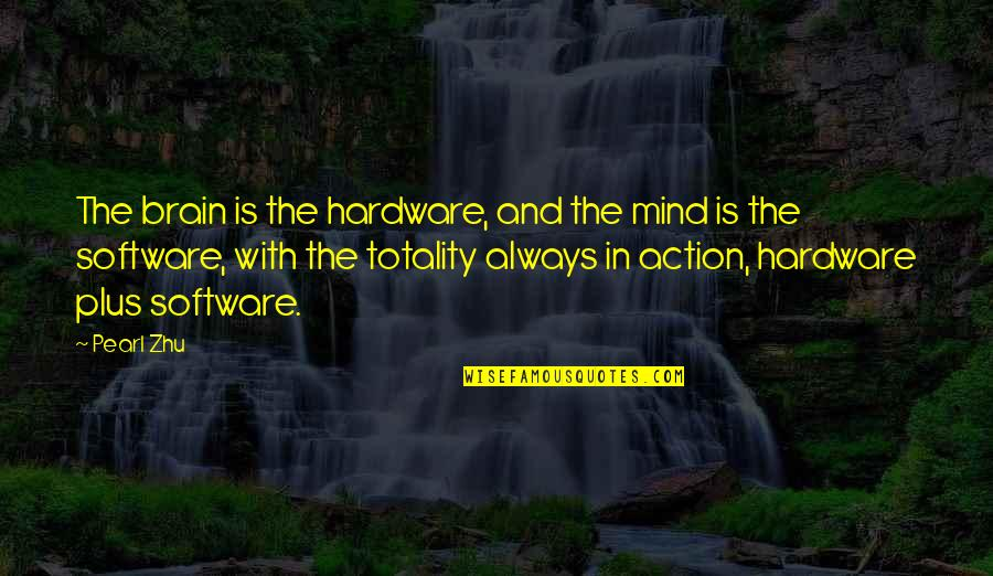 Hardware And Software Quotes By Pearl Zhu: The brain is the hardware, and the mind