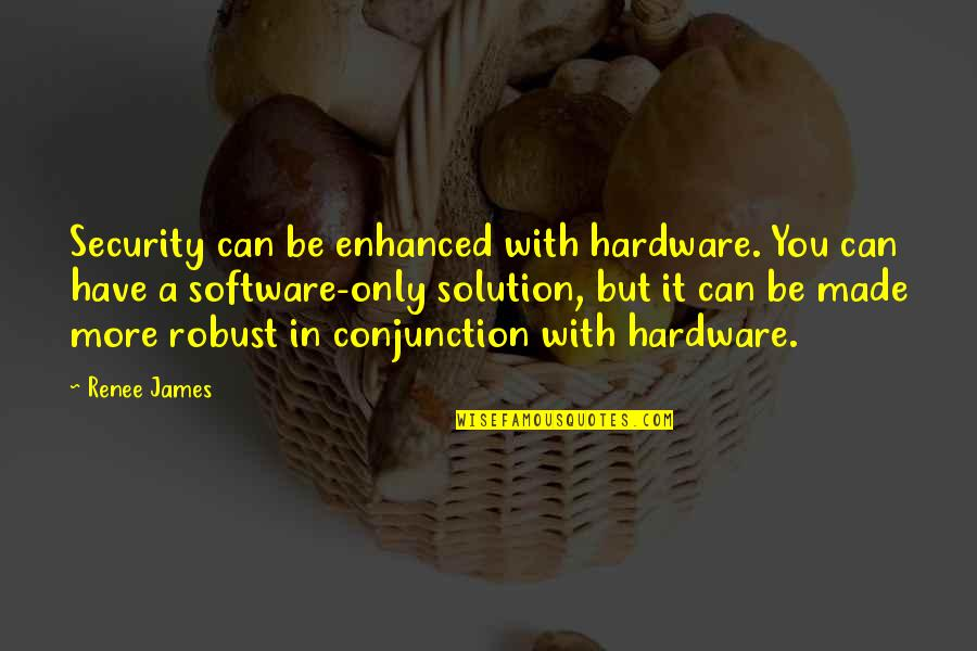 Hardware And Software Quotes By Renee James: Security can be enhanced with hardware. You can