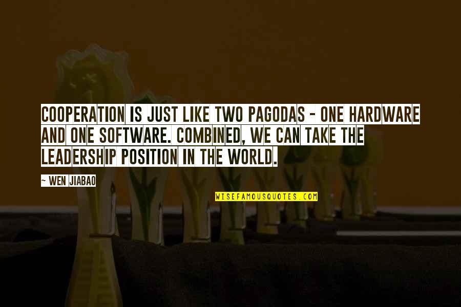 Hardware And Software Quotes By Wen Jiabao: Cooperation is just like two pagodas - one