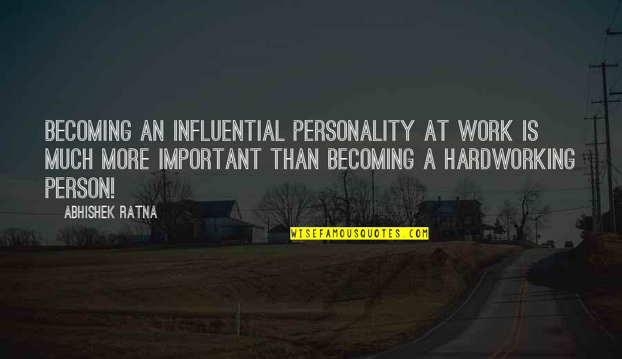 Hardworking Quotes By Abhishek Ratna: Becoming an influential personality at work is much