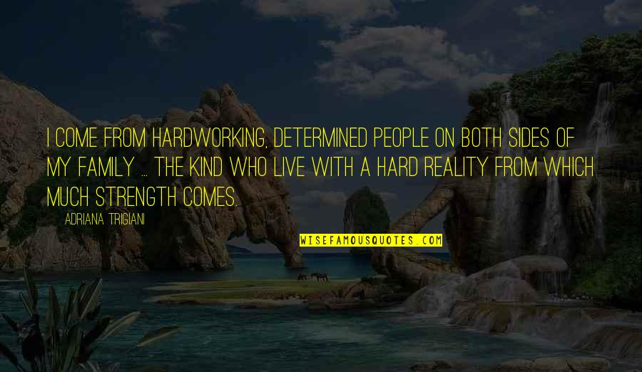 Hardworking Quotes By Adriana Trigiani: I come from hardworking, determined people on both