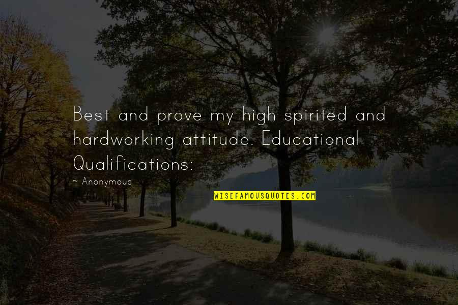 Hardworking Quotes By Anonymous: Best and prove my high spirited and hardworking
