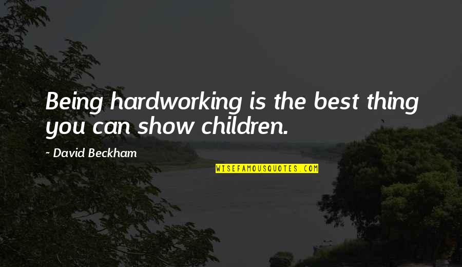 Hardworking Quotes By David Beckham: Being hardworking is the best thing you can
