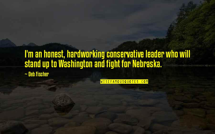 Hardworking Quotes By Deb Fischer: I'm an honest, hardworking conservative leader who will