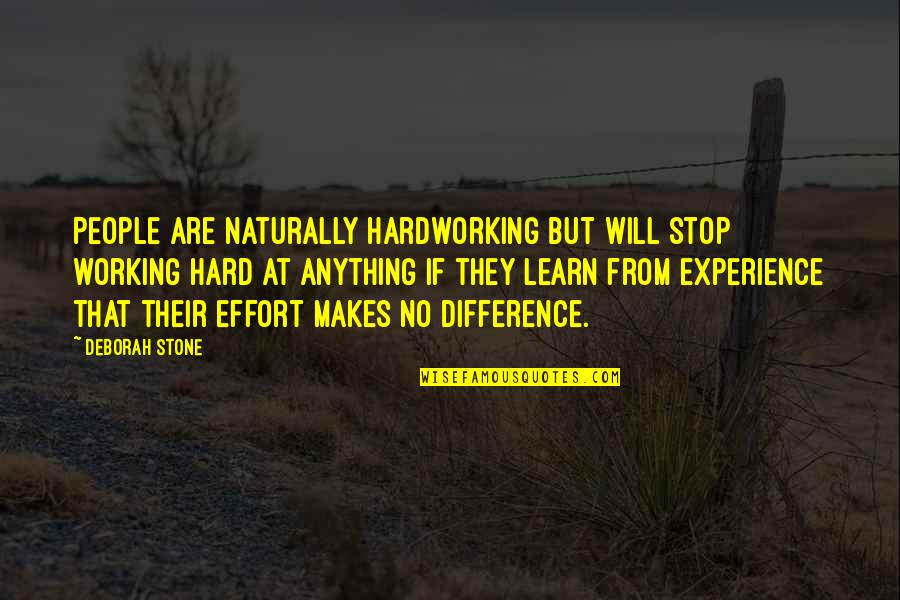 Hardworking Quotes By Deborah Stone: People are naturally hardworking but will stop working