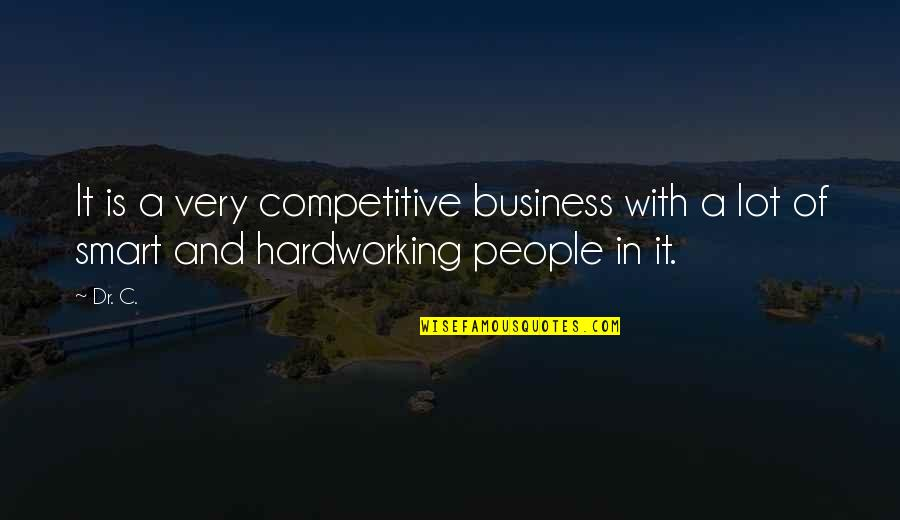 Hardworking Quotes By Dr. C.: It is a very competitive business with a