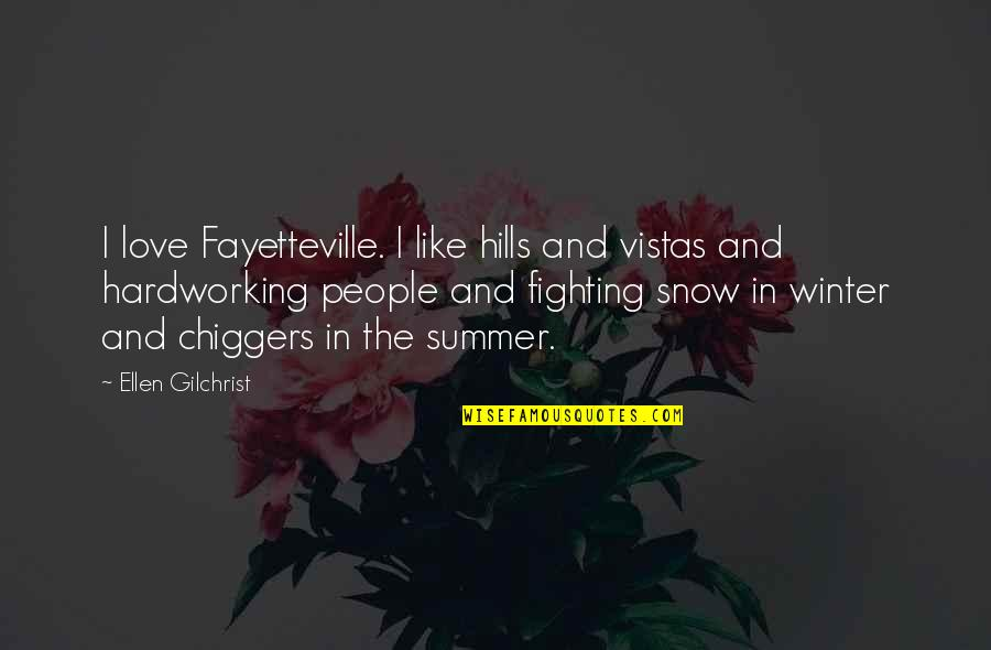 Hardworking Quotes By Ellen Gilchrist: I love Fayetteville. I like hills and vistas
