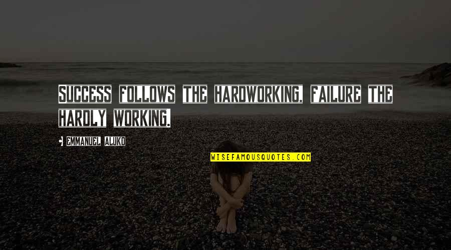 Hardworking Quotes By Emmanuel Aluko: Success follows the hardworking, failure the hardly working.
