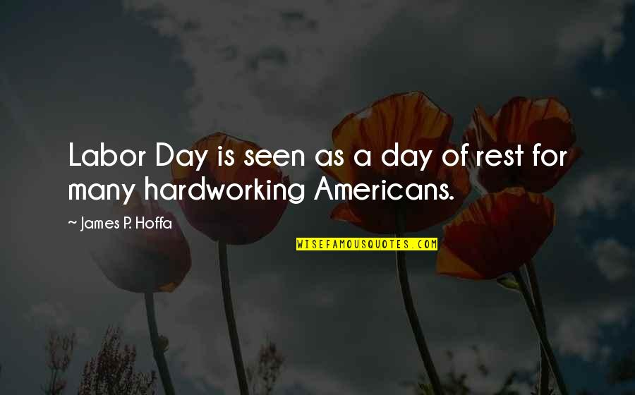Hardworking Quotes By James P. Hoffa: Labor Day is seen as a day of