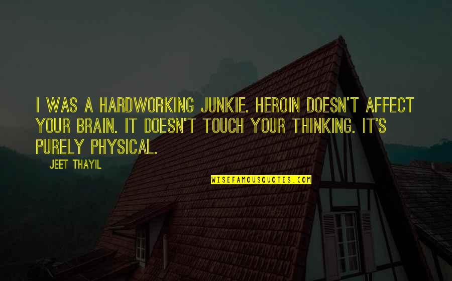 Hardworking Quotes By Jeet Thayil: I was a hardworking junkie. Heroin doesn't affect