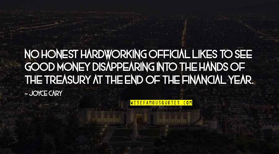 Hardworking Quotes By Joyce Cary: No honest hardworking official likes to see good