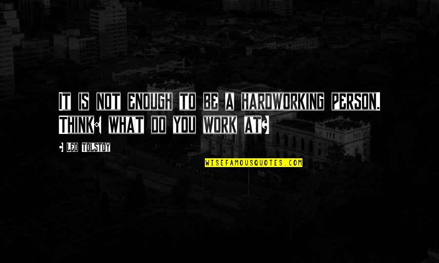 Hardworking Quotes By Leo Tolstoy: It is not enough to be a hardworking