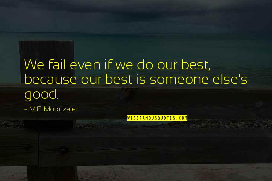 Hardworking Quotes By M.F. Moonzajer: We fail even if we do our best,