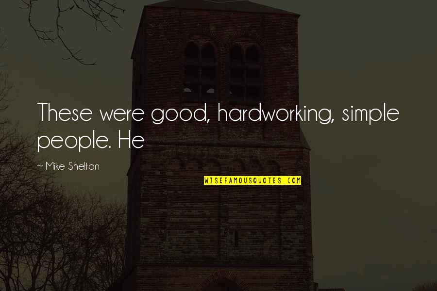 Hardworking Quotes By Mike Shelton: These were good, hardworking, simple people. He