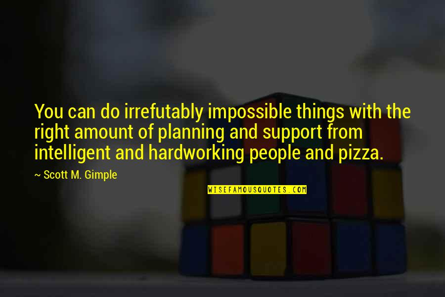Hardworking Quotes By Scott M. Gimple: You can do irrefutably impossible things with the