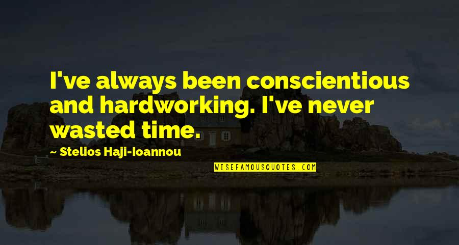 Hardworking Quotes By Stelios Haji-Ioannou: I've always been conscientious and hardworking. I've never