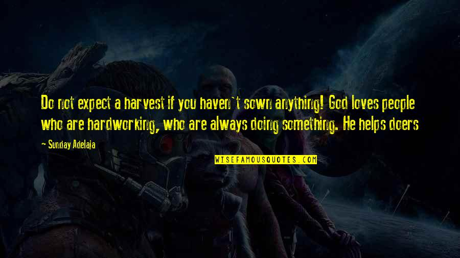 Hardworking Quotes By Sunday Adelaja: Do not expect a harvest if you haven't