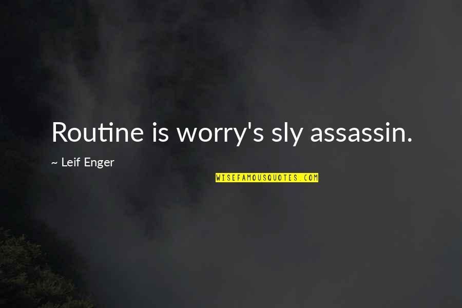 Hardy Bucks Viper Quotes By Leif Enger: Routine is worry's sly assassin.