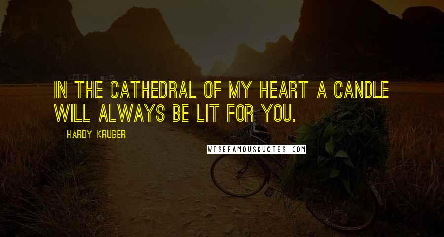 Hardy Kruger quotes: In the cathedral of my heart a candle will always be lit for you.