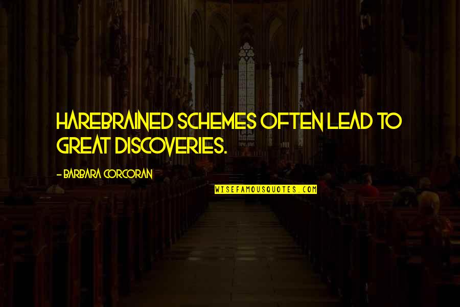 Harebrained Quotes By Barbara Corcoran: Harebrained schemes often lead to great discoveries.