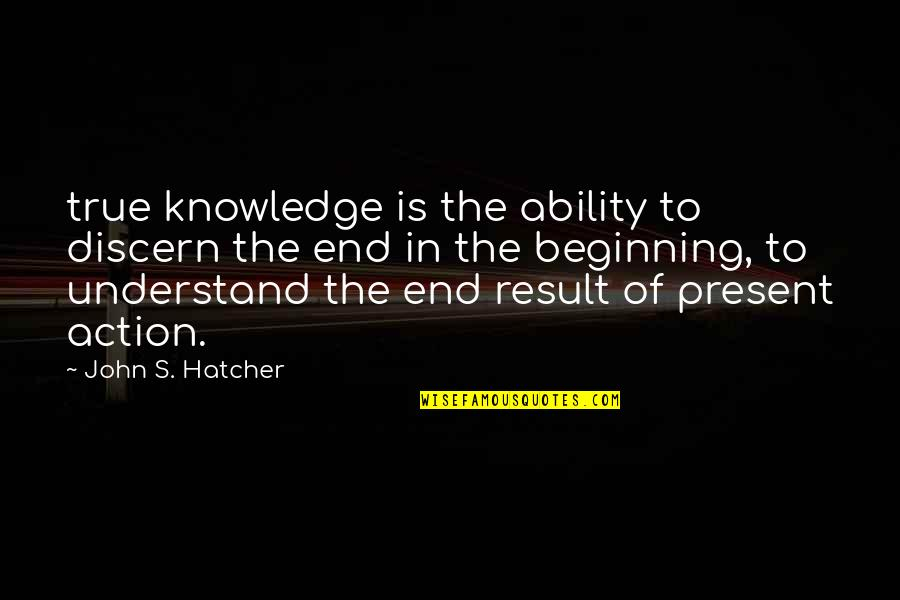 Harebrained Quotes By John S. Hatcher: true knowledge is the ability to discern the