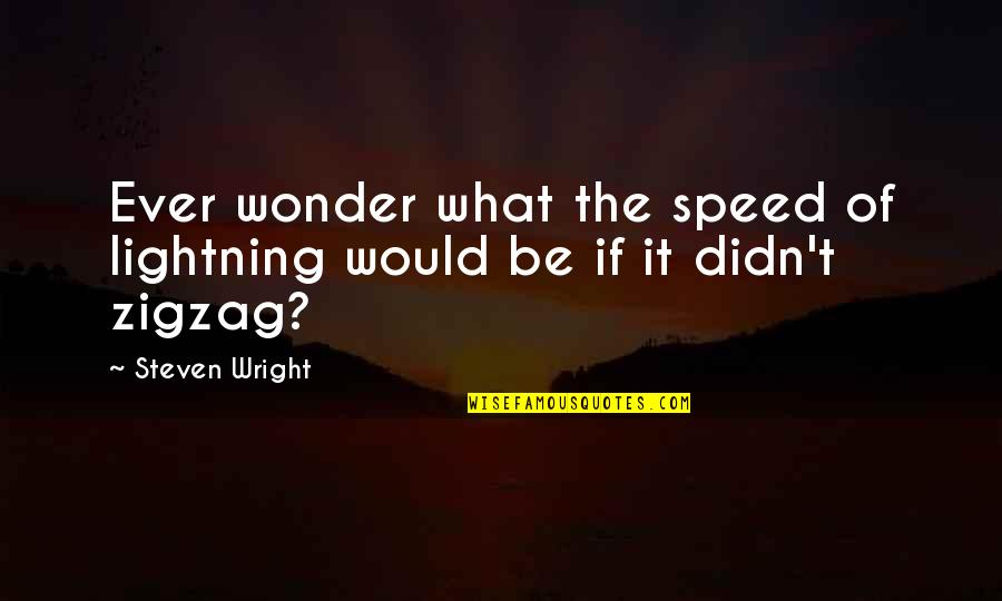 Harebrained Quotes By Steven Wright: Ever wonder what the speed of lightning would