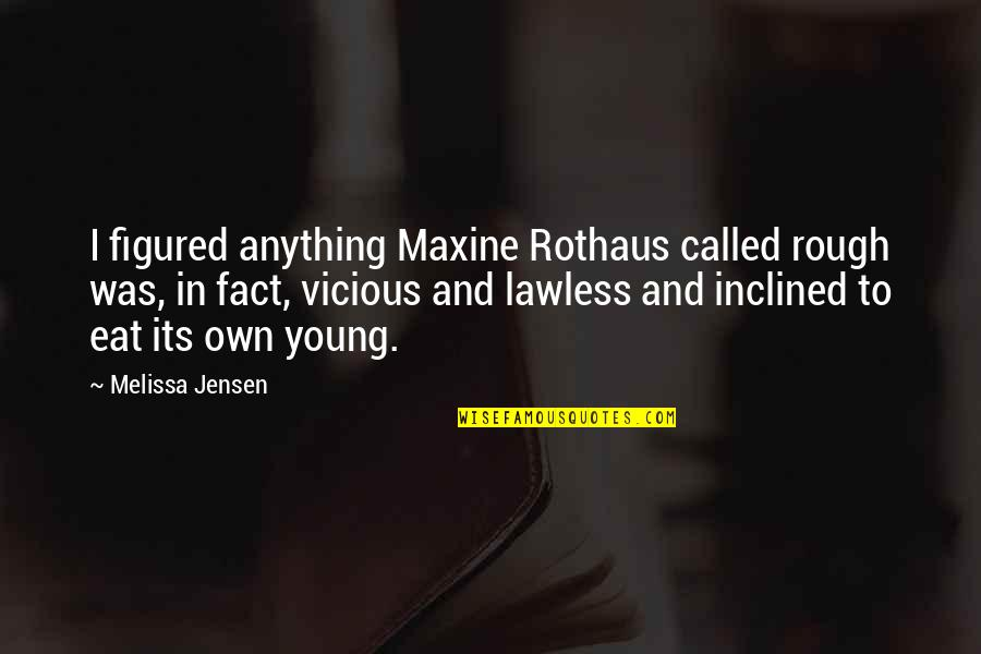 Harish Salve Quotes By Melissa Jensen: I figured anything Maxine Rothaus called rough was,