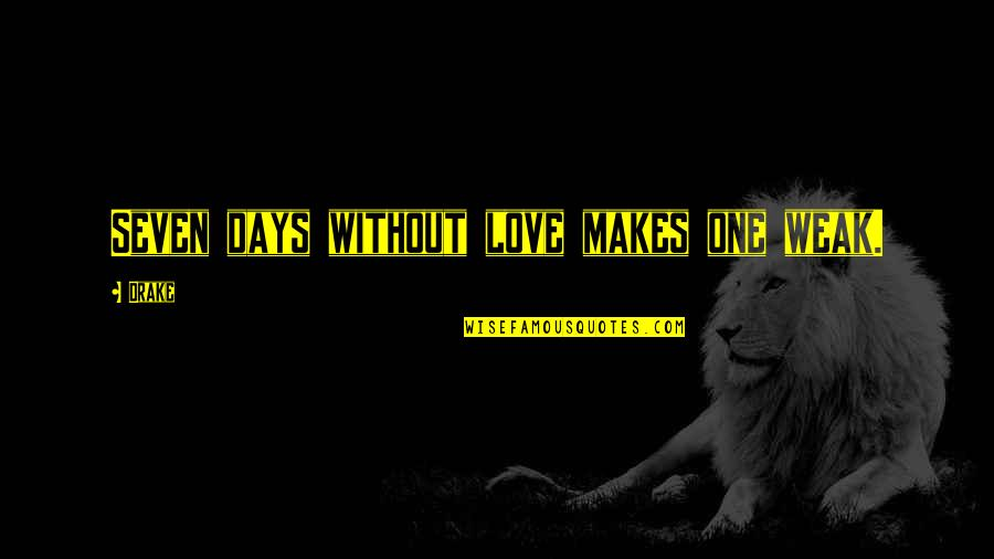 Harley Davidson Phrases Quotes By Drake: Seven days without love makes one weak.