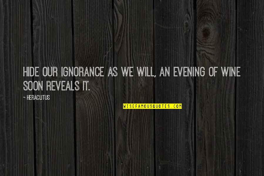 Harley Davidson Phrases Quotes By Heraclitus: Hide our ignorance as we will, an evening