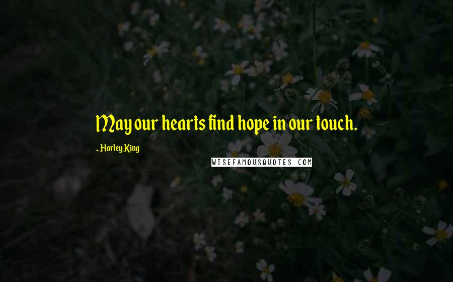 Harley King quotes: May our hearts find hope in our touch.