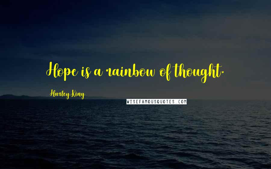 Harley King quotes: Hope is a rainbow of thought.
