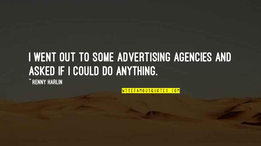 Harlin's Quotes By Renny Harlin: I went out to some advertising agencies and
