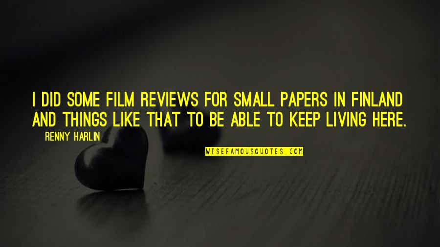 Harlin's Quotes By Renny Harlin: I did some film reviews for small papers