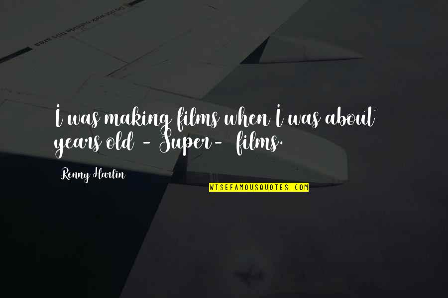 Harlin's Quotes By Renny Harlin: I was making films when I was about